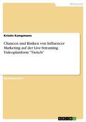 """Chancen und Risiken von Influencer Marketing auf der Live-Streaming Videoplattform """"Twitch"""""""