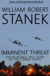 Imminent Threat: Air War #2. The Incredible True Story of the Combat Flyers