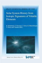 Solar System History from Isotopic Signatures of Volatile Elements: Volume Resulting from an ISSI Workshop 14–18 January 2002, Bern, Switzerland