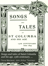Songs and tales of Saint Columba and his age. 13th centenary, Iona 1897