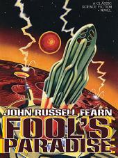 Fool's Paradise: A Classic Science Fiction Novel