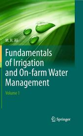 Fundamentals of Irrigation and On-farm Water Management:: Volume 1