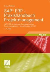 SAP® ERP - Praxishandbuch Projektmanagement: SAP® ERP als Werkzeug für professionelles Projektmanagement - aktualisiert auf ECC 6.0, Ausgabe 2