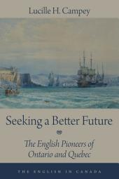 Seeking a Better Future: The English Pioneers of Ontario and Quebec