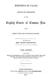 Report of cases argued and determined in the English courts of common law: Volume 85