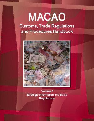 Macao Customs  Trade Regulations and Procedures Handbook Volume 1 Strategic Information and Basic Regulations