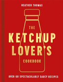 The Ketchup Lover's Cookbook