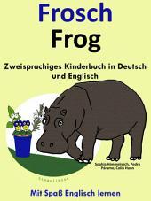 Frosch - Frog: Zweisprachiges Kinderbuch in Deutsch und Englisch: Mit Spaß Englisch lernen