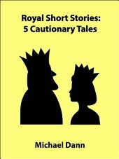 Royal Short Stories: 5 Cautionary Tales