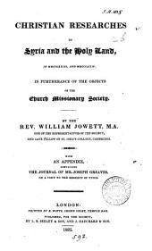 Christian researches in Syria and the Holy land in MDCCCXXIII and MDCCCXXIV, in furtherance of the objects of the Church missionary society. With an appendix, containing the journal of J. Greaves, on a visit to Tunis