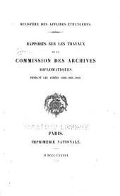 Rapports sur les travaux de la Commission des archives diplomatiquès pendant les années