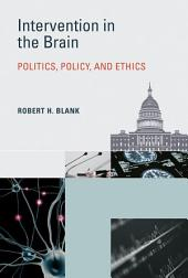 Intervention in the Brain: Politics, Policy, and Ethics