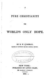 A Pure Christianity the World's Only Hope