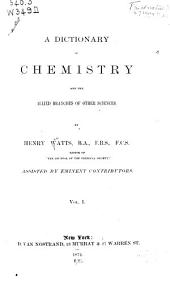 A Dictionary of Chemistry and the Allied Branches of Other Sciences: Volume 1