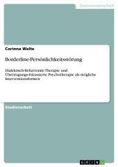 Borderline-Persönlichkeitsstörung: Dialektisch-Behaviorale Therapie und Übertragungs-fokussierte Psychotherapie als mögliche Interventionsformen