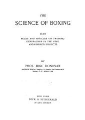 The Science of Boxing: Also Rules and Articles on Training, Generalship in the Ring and Kindred Subjects