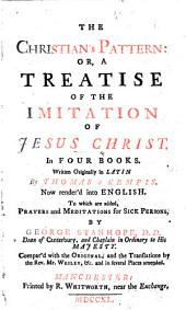 The Christian's Pattern ... By Thomas a Kempis. Rendered Into English. To which are Added, Prayers and Meditations. By George Stanhope ... Compar'd with the Original and the Translations by the Rev. Mr Wesley&c. and in Several Places Amended