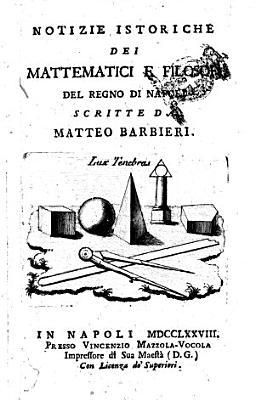 Notizie istoriche dei mattematici e filosofi del Regno di Napoli scritte da Matteo Barbieri PDF