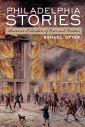 Philadelphia Stories: America's Literature of Race and Freedom