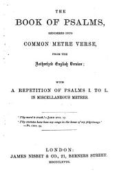 The Book of Psalms, Rendered Into Common Metre Verse, from the Authorized English Version; with a Repetition of Psalms I to L. in Miscellaneous Metres. [By James Keith.]