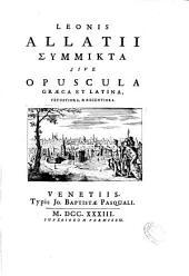 Leonis Allatii Symmikta siue Opuscula graeca et latina, vetustiora, & recentiora