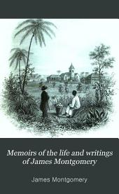 Memoirs of the life and writings of James Montgomery: including selections from his correspondence, remains in prose and verse, and conversations on various subjects, Volume 4