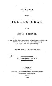 Narrative of a Voyage in the Indian Seas, in the Nisus Frigate, to the Cape of Good Hope, Isles of Bourbon, France, and Seychelles, to Madras and the Isles of Java, St. Paul, and Amsterdam: During the Years 1810 and 1811