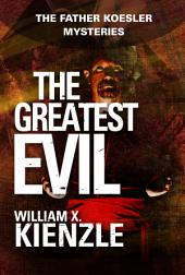 The Greatest Evil: The Father Koesler Mysteries:, Book 20