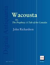 Wacousta: The Prophesy; A Tale of the Canadas