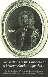Transactions of the Cumberland & Westmorland Antiquarian & Archeological Society: Volume 1