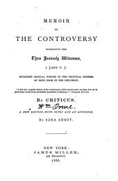 Memoir of the Controversy Respecting the Three Heavenly Witnesses, I John V. 7: Including Critical Notices of the Principal Writers on Both Sides of the Discussion