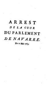 Arrest de la cour du Parlement de Navarre [qui condamne à étre lacerés et brûlés ... deux libelles imprimés ayant pour titre : le premier, Lettre de M. de S. Pons sur l'envoir des Assertions; le second, Lettre de M. de S. Pons à M. le Procureur Général du Parlement de Toulouse. Extraits des Regist. du Parlem. de Navarre.] Du Mai 1763