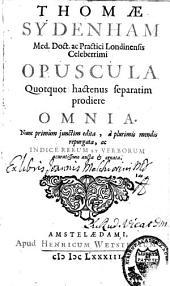Thomae Sydenham Opuscula quotquot hactenus separatim prodiere omnia