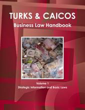 Turks & Caicos Business Law Handbook: Strategic Information and Laws