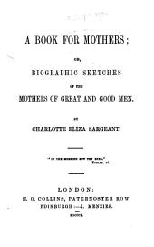 A Book for Mothers, Or Biographical Sketches of the Mothers of Great and Good Men
