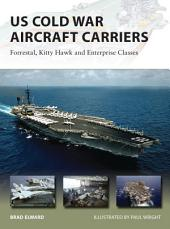 US Cold War Aircraft Carriers: Forrestal, Kitty Hawk and Enterprise Classes