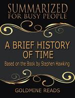 A Brief History of Time - Summarized for Busy People: Based On the Book By Stephen Hawking
