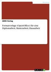 Formatvorlage (OpenOffice) für eine Diplomarbeit, Masterarbeit, Hausarbeit