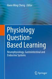Physiology Question-Based Learning: Neurophysiology, Gastrointestinal and Endocrine Systems