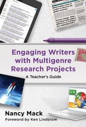 Engaging Writers with Multigenre Research Projects: A Teacher's Guide