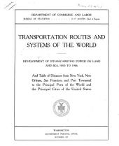 Transportation Routes and Systems of the World: Development of Steam-carrying Power on Land and Sea, 1800 to 1906 ; and Table of Distances from New York, New Orleans, San Francisco, and Port Townsend to the Principal Cities of the United States