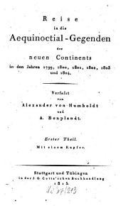 Reise in die Aequinoctial-Gegenden des neuen Continents in den Jahren 1799, 1800, 1801, 1802, 1803 und 1804: Band 1