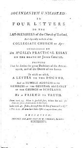Socinianism unmasked: in four letters to the lay-members of the Church of Scotland ... occasioned by Dr. M'Gill's Practical essay on the death of Jesus Christ ... To which are added, a letter to the Doctor, and an humble address to the members of the General Assembly of the Church of Scotland. By a friend to truth [i.e John Jamieson].