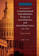 Encyclopedia of Constitutional Amendments, Proposed Amendments, and Amending Issues, 1789–2015, 4th Edition [2 volumes]
