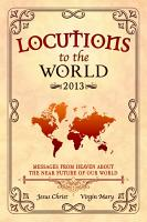 Locutions to the World 2013   Messages from Heaven about the near Future of our World PDF