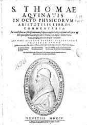 S. Thomae Aquinatis in octo Physicorum Aristotelis libros commentaria...