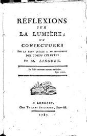 Réflexions sur la lumière: ou conjectures sur la part qu'elle a au mouvement des corps célestes. Par M. Linguet