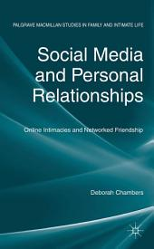 Social Media and Personal Relationships: Online Intimacies and Networked Friendship