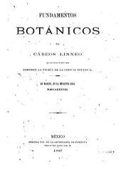 Fundamentos botánicos de Cárlos Linneo: que en forma de aforismos exponen la teoría de la ciencia botánica ...