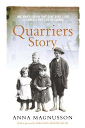 The Quarriers Story: One Man's Vision That Gave 7,000 Children a New Life in Canada